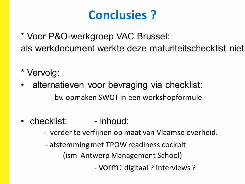 Conclusies * Voor P&O-werkgroep VAC Brussel: