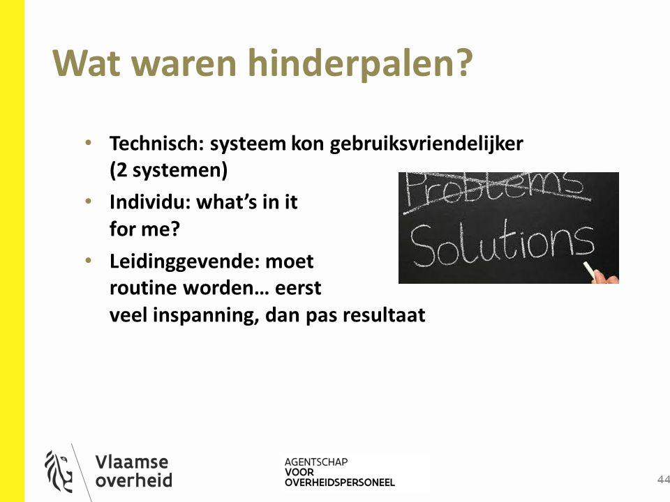 Wat waren hinderpalen Technisch: systeem kon gebruiksvriendelijker (2 systemen) Individu: what's in it for me