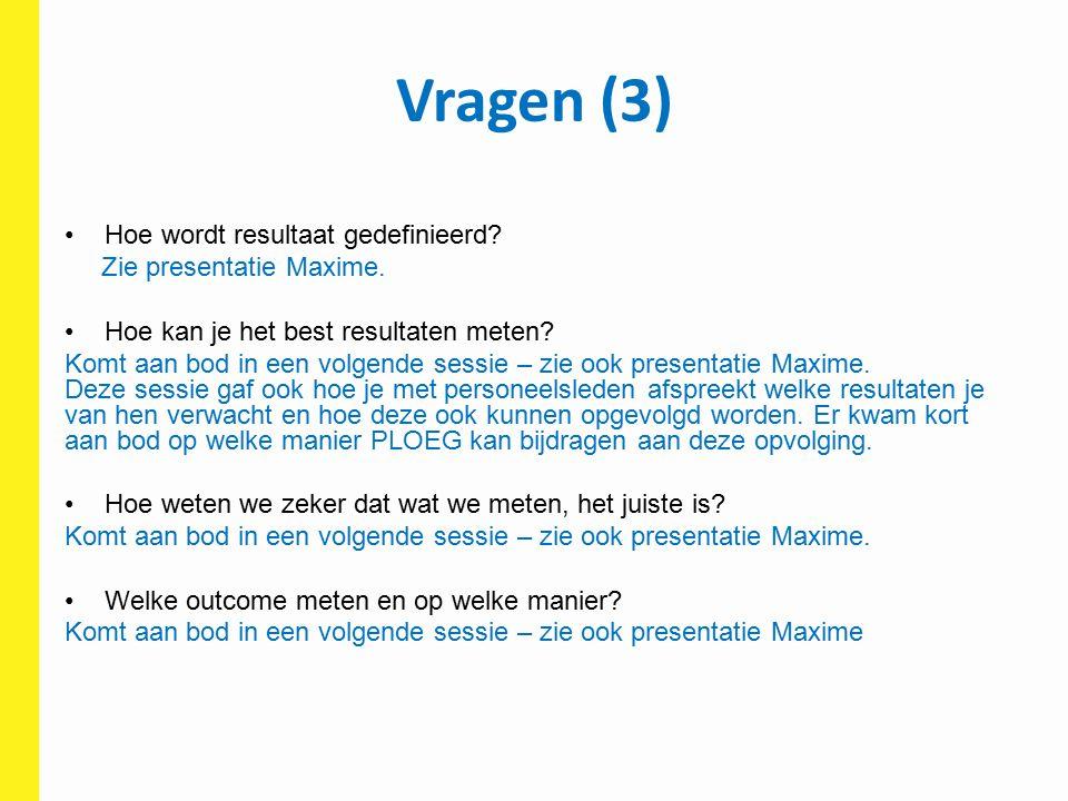 Vragen (3) Hoe wordt resultaat gedefinieerd Zie presentatie Maxime.