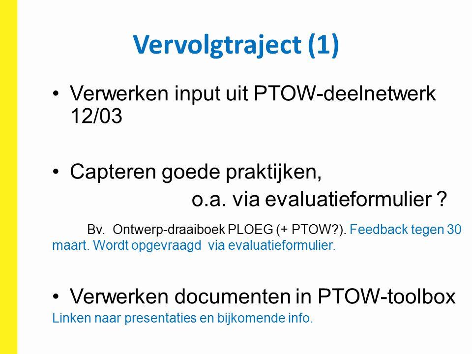 Vervolgtraject (1) Verwerken input uit PTOW-deelnetwerk 12/03