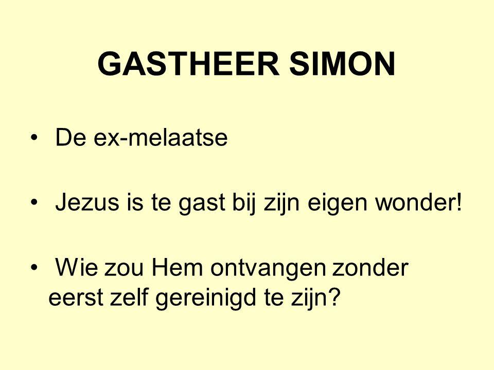 GASTHEER SIMON De ex-melaatse Jezus is te gast bij zijn eigen wonder!