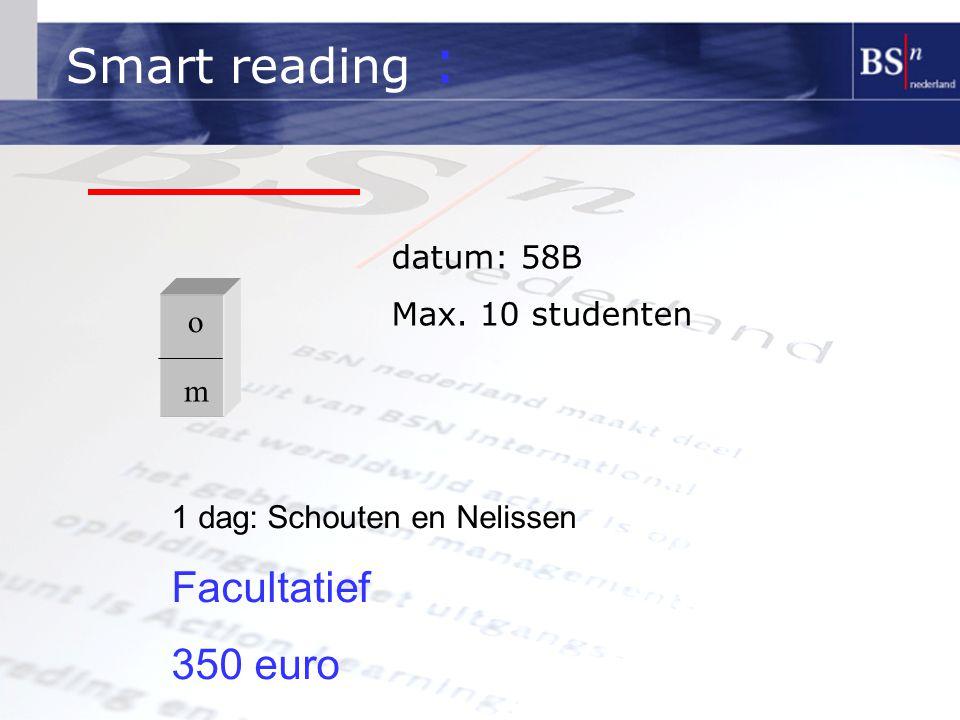 Smart reading : Facultatief 350 euro datum: 58B Max. 10 studenten o m