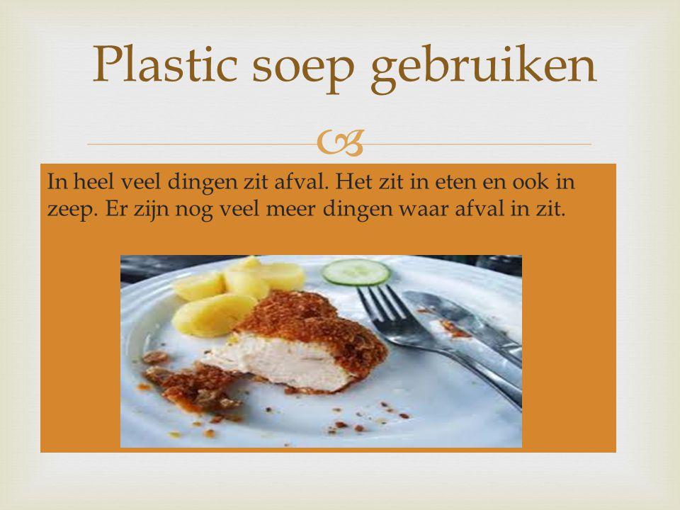 Plastic soep gebruiken