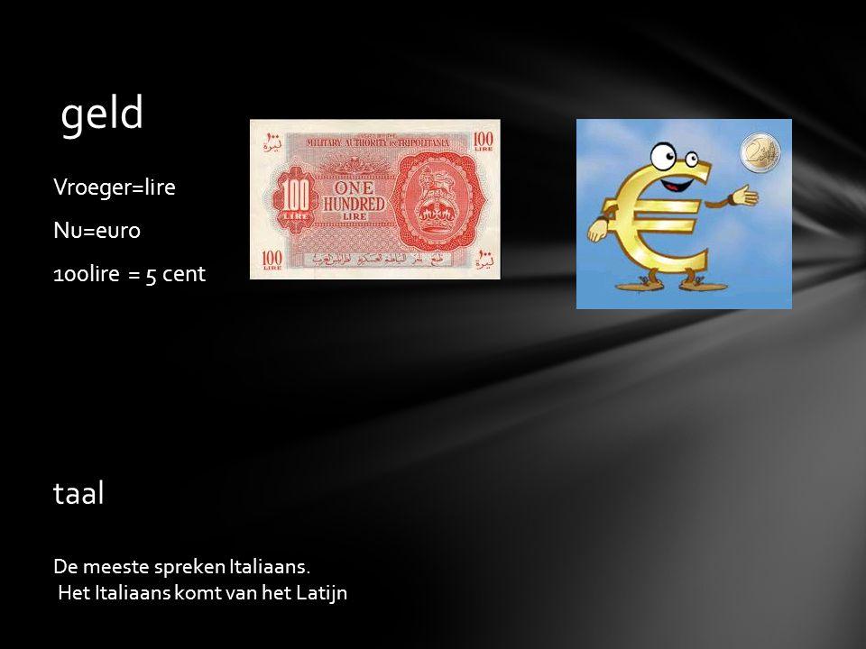 geld taal Vroeger=lire Nu=euro 100lire = 5 cent