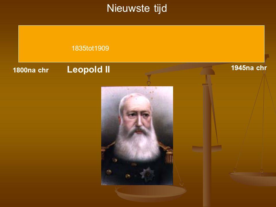 Nieuwste tijd 1835tot1909 Leopold II 1945na chr 1800na chr