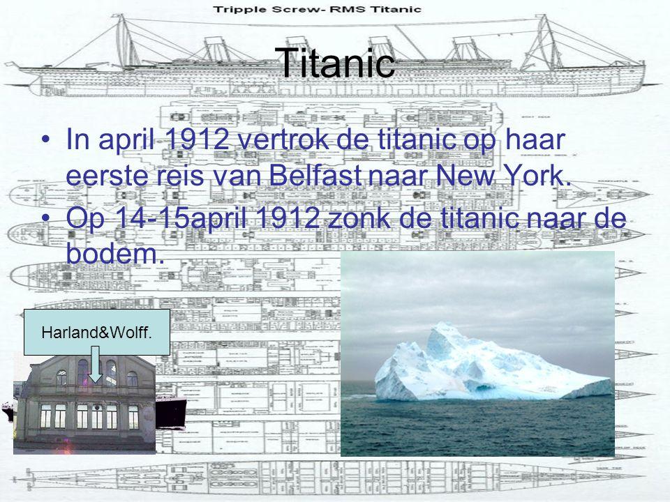 Titanic In april 1912 vertrok de titanic op haar eerste reis van Belfast naar New York. Op 14-15april 1912 zonk de titanic naar de bodem.