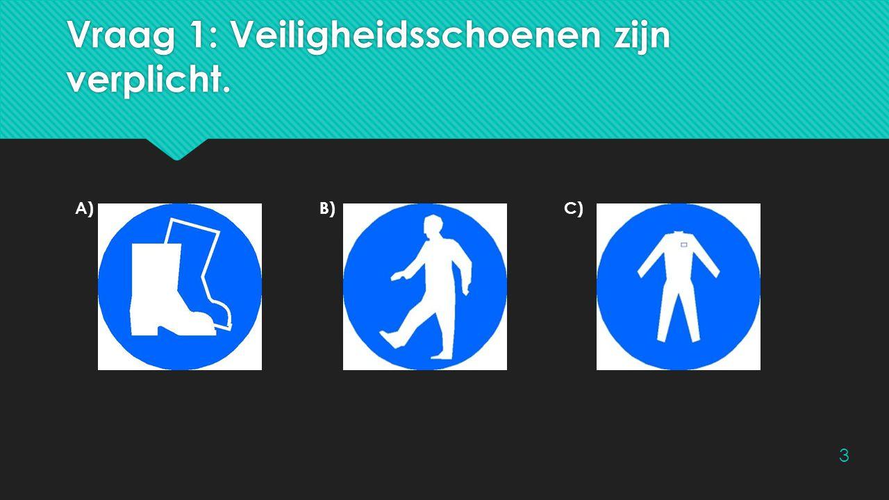 Vraag 1: Veiligheidsschoenen zijn verplicht.