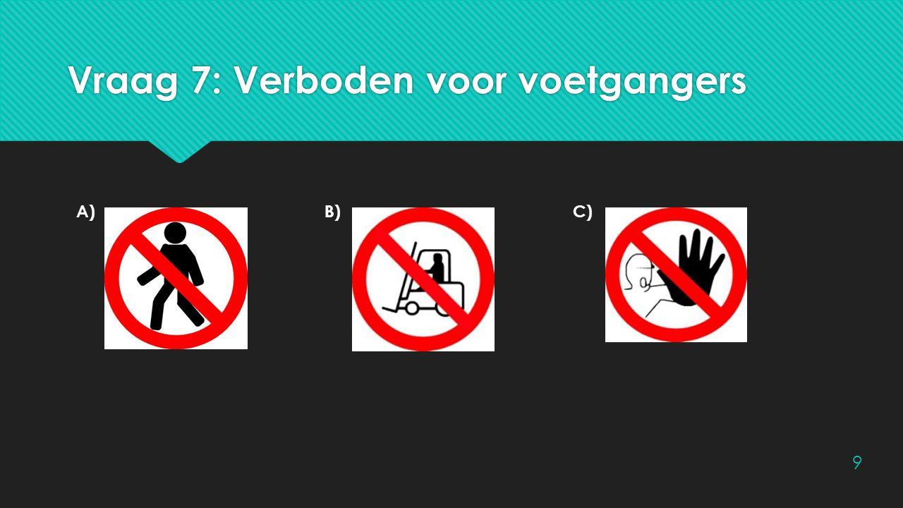Vraag 7: Verboden voor voetgangers