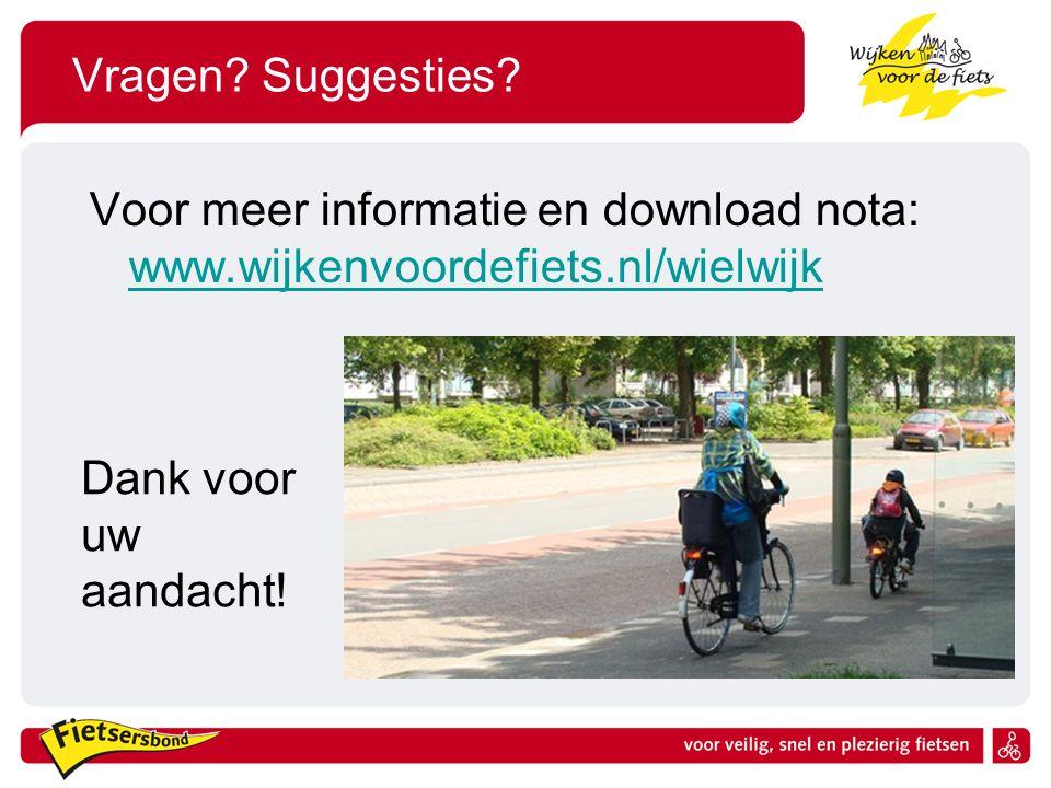 Vragen. Suggesties. Voor meer informatie en download nota: www.wijkenvoordefiets.nl/wielwijk.