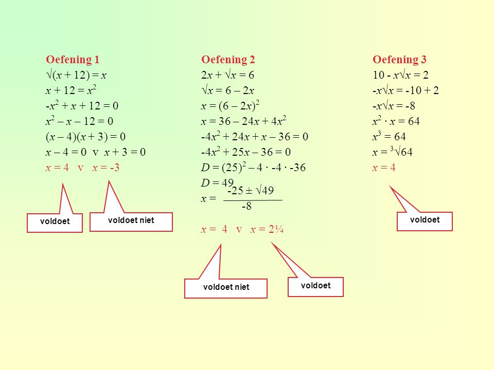 Oefening 1 √(x + 12) = x x + 12 = x2 -x2 + x + 12 = 0 x2 – x – 12 = 0