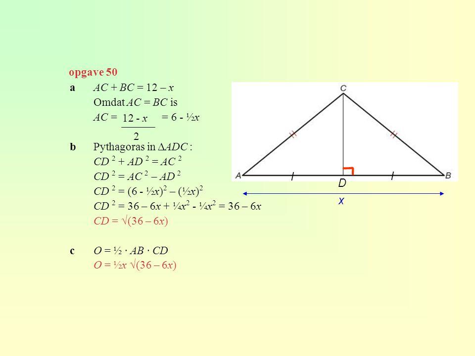 г l l opgave 50 a AC + BC = 12 – x Omdat AC = BC is AC = = 6 - ½x