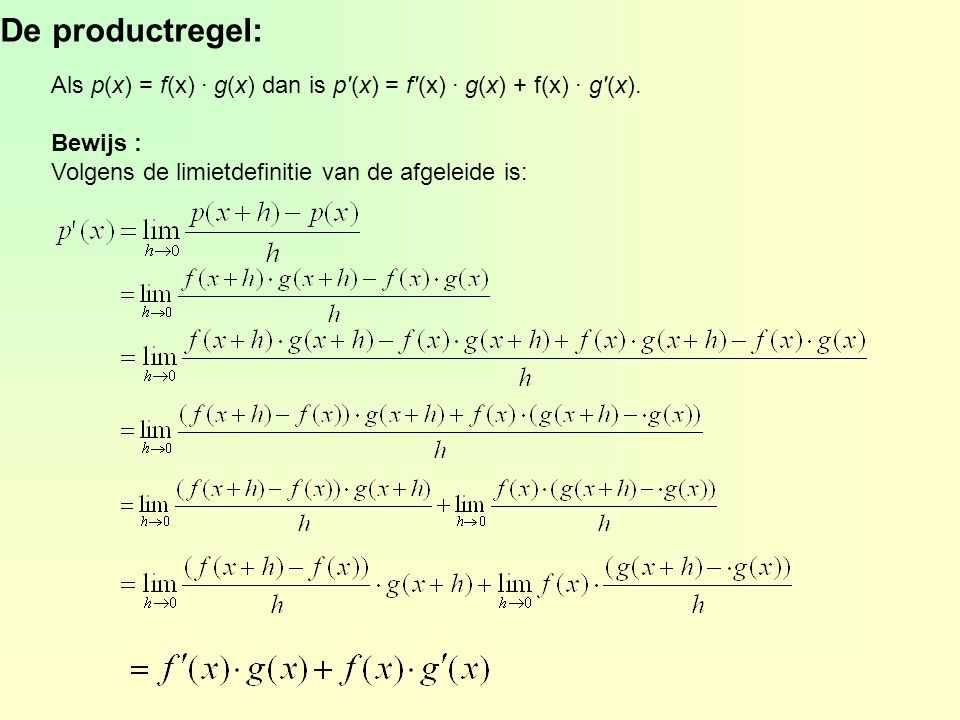 De productregel: Als p(x) = f(x) · g(x) dan is p (x) = f (x) · g(x) + f(x) · g (x).