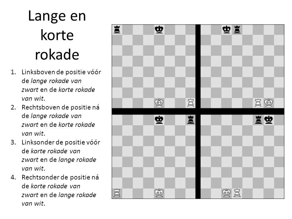 Lange en korte rokade Linksboven de positie vóór de lange rokade van zwart en de korte rokade van wit.