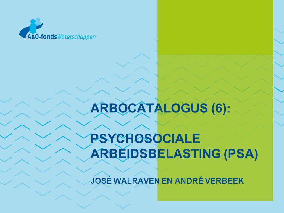 ARBOCATALOGUS (6): PSYCHOSOCIALE ARBEIDSBELASTING (PSA) JOSÉ WALRAVEN EN ANDRÉ VERBEEK