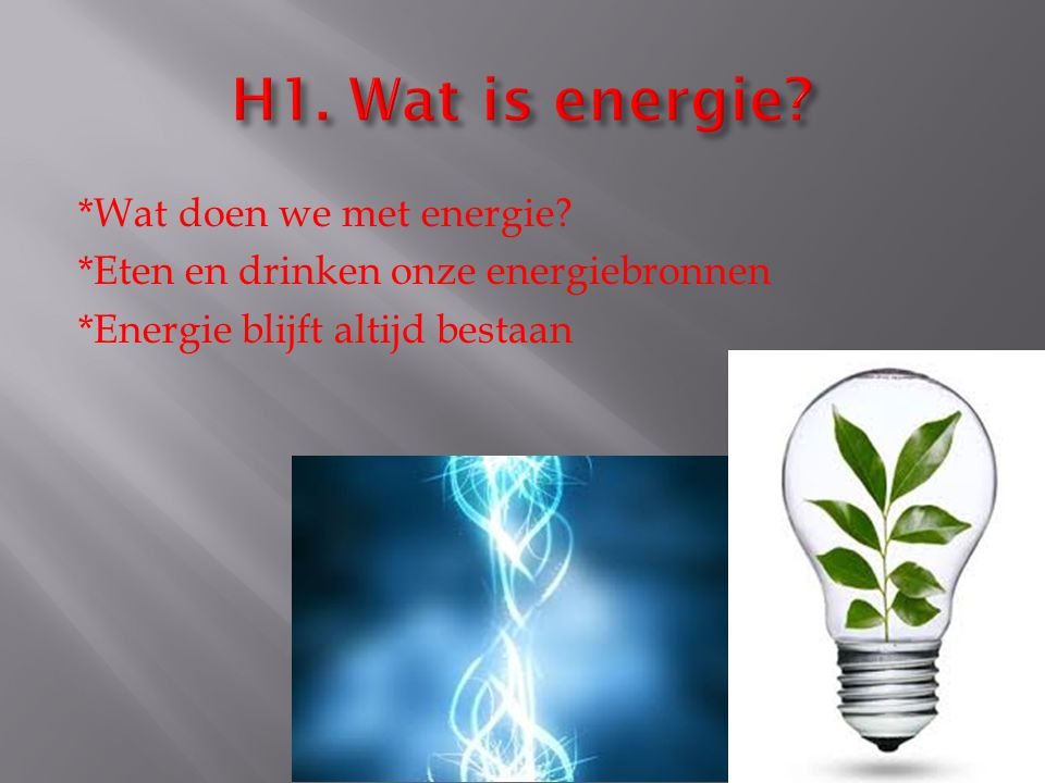 H1. Wat is energie. *Wat doen we met energie.