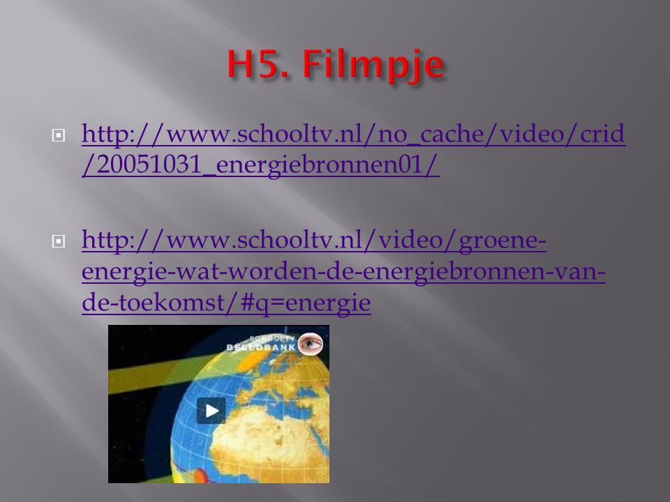 H5. Filmpje http://www.schooltv.nl/no_cache/video/crid/20051031_energiebronnen01/
