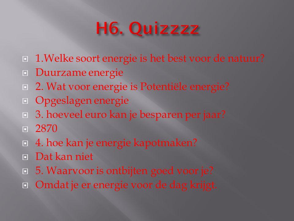 H6. Quizzzz 1.Welke soort energie is het best voor de natuur