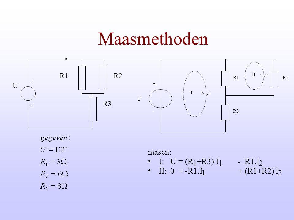 Maasmethoden masen: I: U = (R 1 +R3) I - R1.I 2 II: 0 = -R1.I