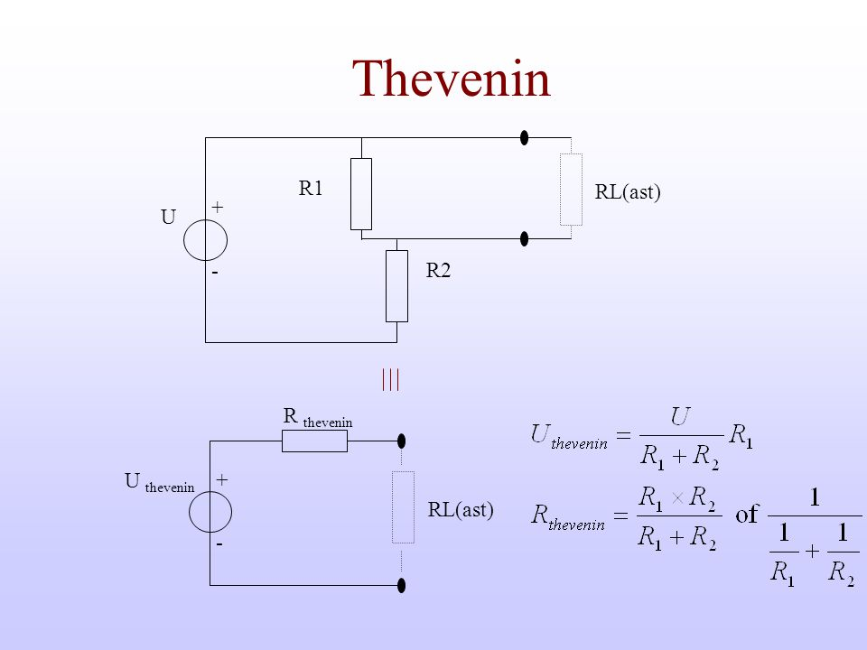 Thevenin U - R2 R1 + RL(ast) U thevenin - R thevenin + RL(ast)