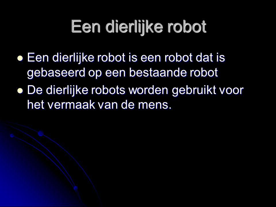 Een dierlijke robot Een dierlijke robot is een robot dat is gebaseerd op een bestaande robot.