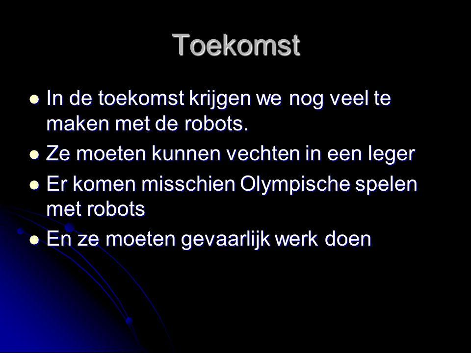 Toekomst In de toekomst krijgen we nog veel te maken met de robots.
