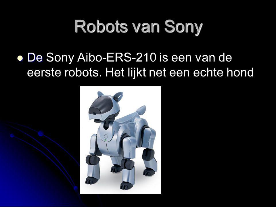 Robots van Sony De Sony Aibo-ERS-210 is een van de eerste robots. Het lijkt net een echte hond