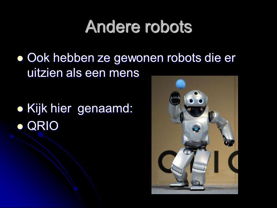 Andere robots Ook hebben ze gewonen robots die er uitzien als een mens