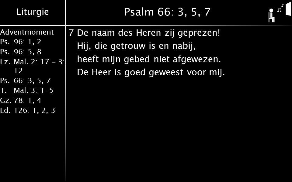 Psalm 66: 3, 5, 7 7 De naam des Heren zij geprezen.