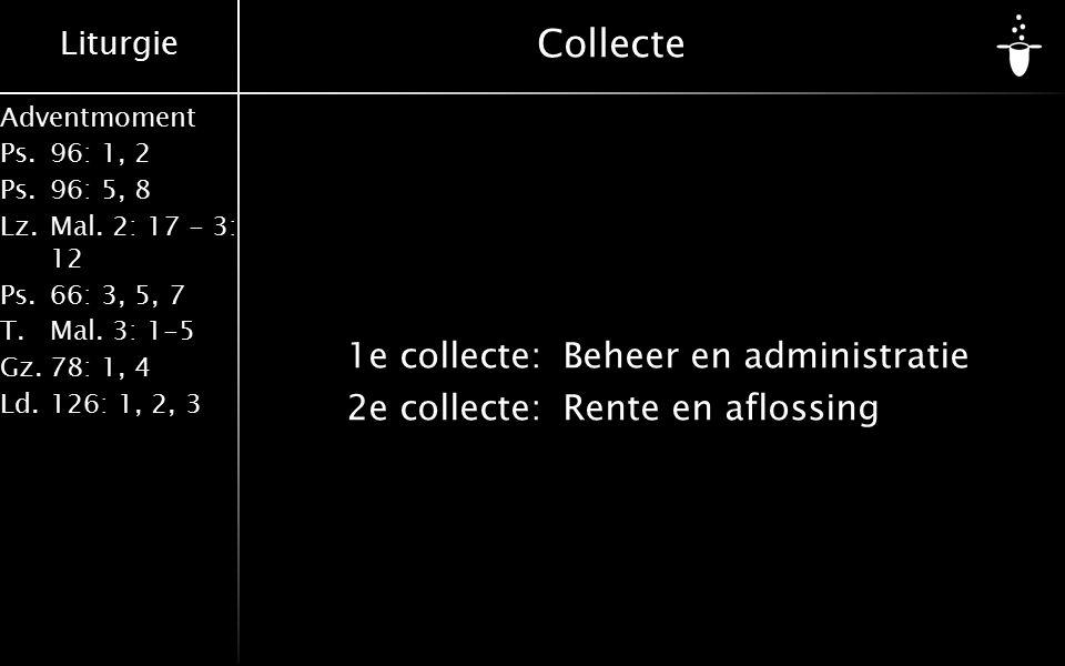 Collecte 1e collecte: Beheer en administratie 2e collecte: Rente en aflossing