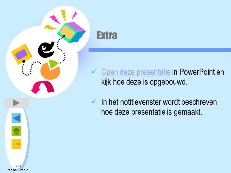 Extra Open deze presentatie in PowerPoint en kijk hoe deze is opgebouwd. In het notitievenster wordt beschreven hoe deze presentatie is gemaakt.