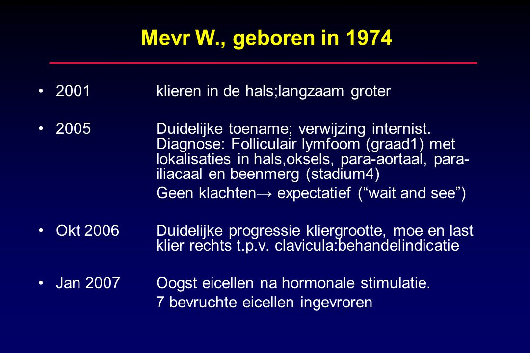 Mevr W., geboren in 1974 2001 klieren in de hals;langzaam groter
