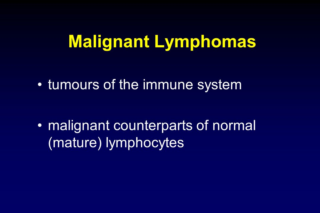 Malignant Lymphomas tumours of the immune system