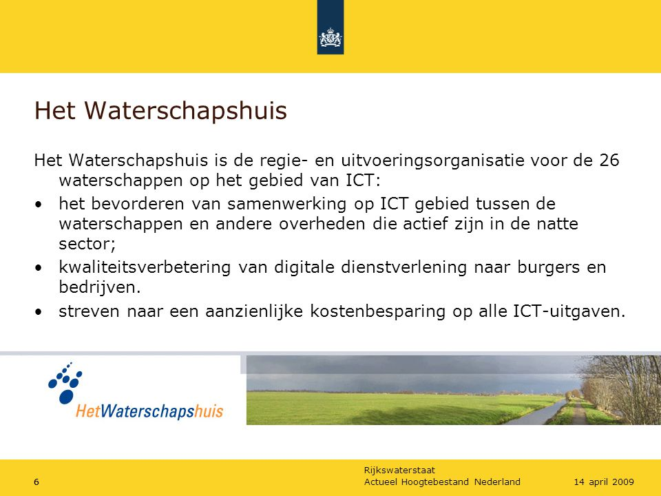 Het Waterschapshuis Het Waterschapshuis is de regie- en uitvoeringsorganisatie voor de 26 waterschappen op het gebied van ICT: