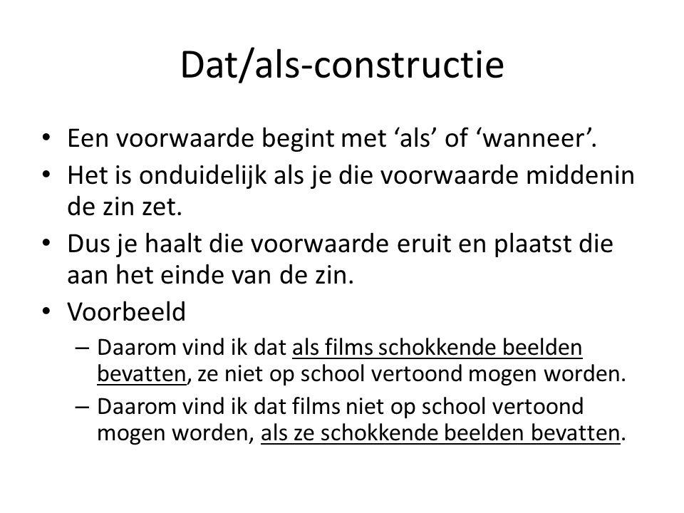 Dat/als-constructie Een voorwaarde begint met 'als' of 'wanneer'.