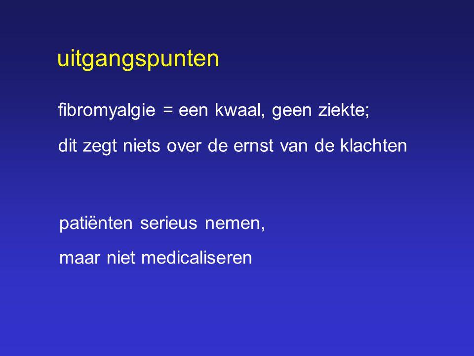 uitgangspunten fibromyalgie = een kwaal, geen ziekte;