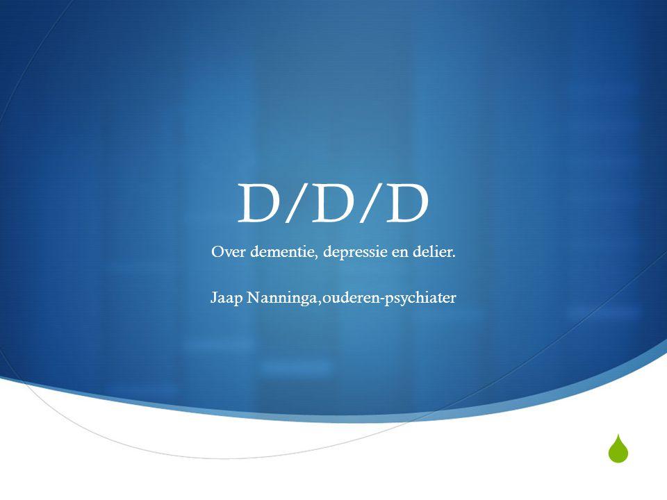 Over dementie, depressie en delier. Jaap Nanninga,ouderen-psychiater