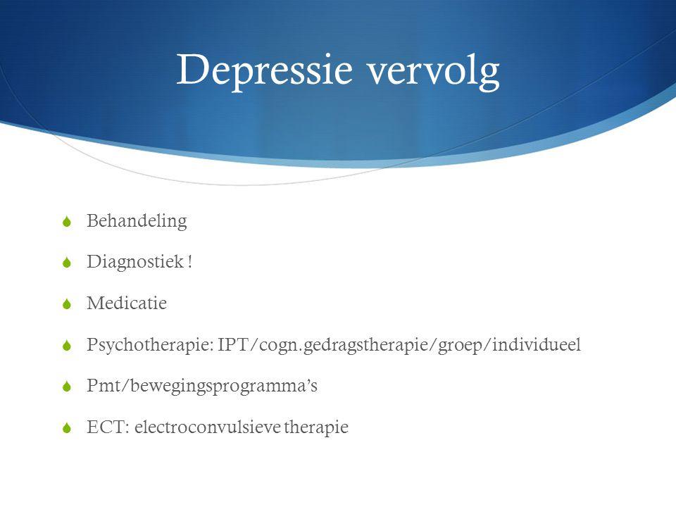 Depressie vervolg Behandeling Diagnostiek ! Medicatie