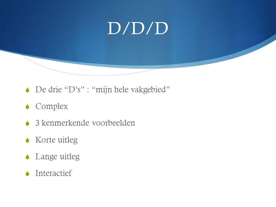 D/D/D De drie D's : mijn hele vakgebied Complex