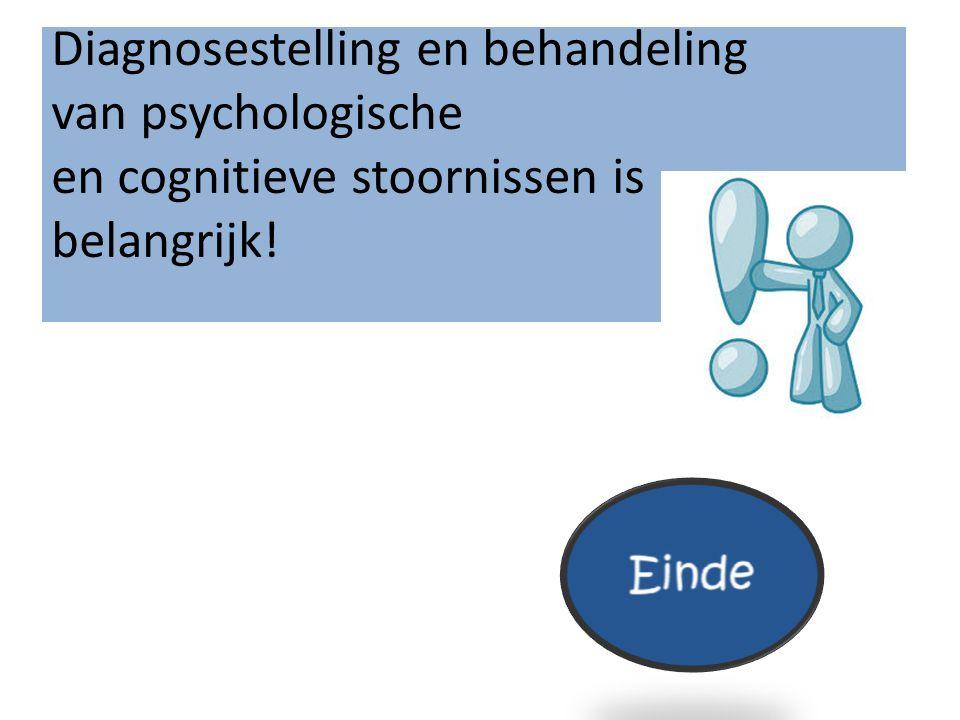 Diagnosestelling en behandeling van psychologische en cognitieve stoornissen is belangrijk!