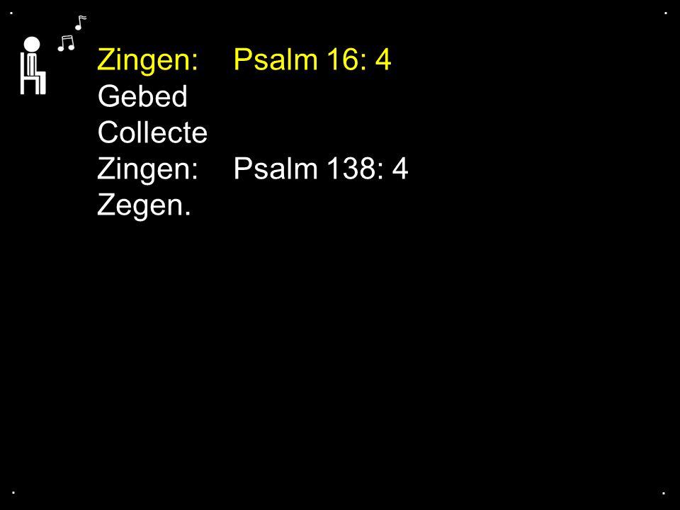 . . Zingen: Psalm 16: 4 Gebed Collecte Zingen: Psalm 138: 4 Zegen. . .