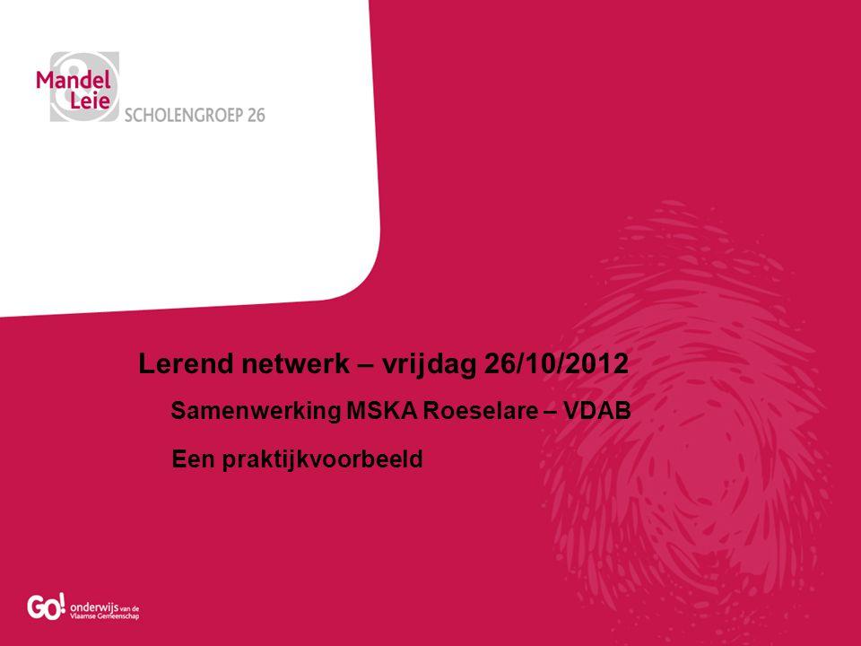 Lerend netwerk – vrijdag 26/10/2012 Samenwerking MSKA Roeselare – VDAB