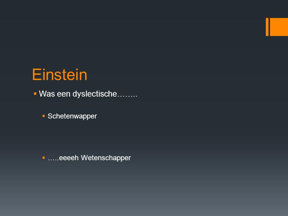 Einstein Was een dyslectische…….. Schetenwapper …..eeeeh Wetenschapper