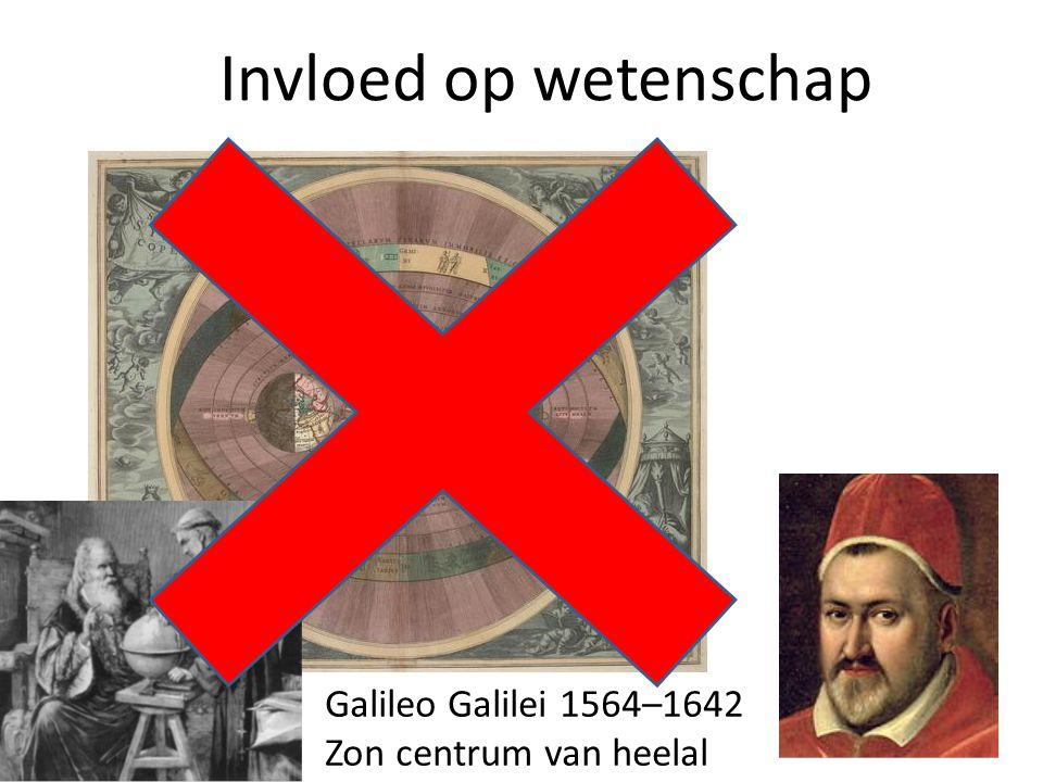 Invloed op wetenschap Galileo Galilei 1564–1642 Zon centrum van heelal