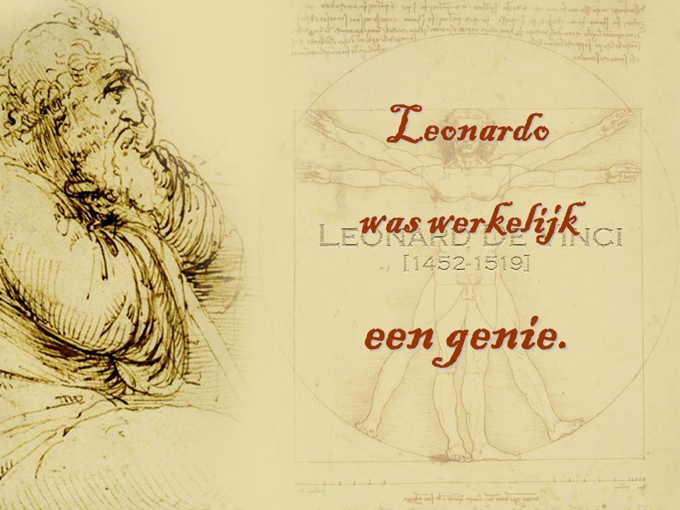 Leonardo was werkelijk een genie.