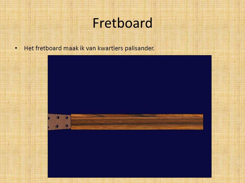 Fretboard Het fretboard maak ik van kwartiers palisander.