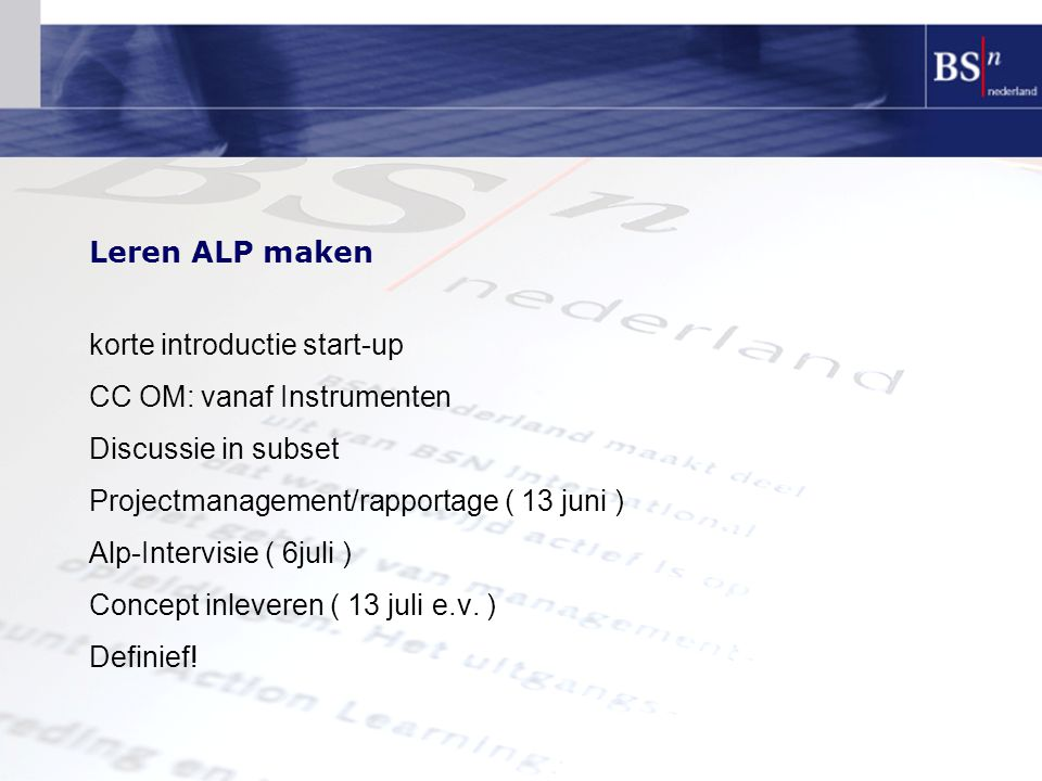Leren ALP maken korte introductie start-up. CC OM: vanaf Instrumenten. Discussie in subset. Projectmanagement/rapportage ( 13 juni )