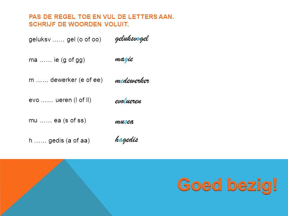 Pas de regel toe en vul de letters aan. Schrijf de woorden voluit.