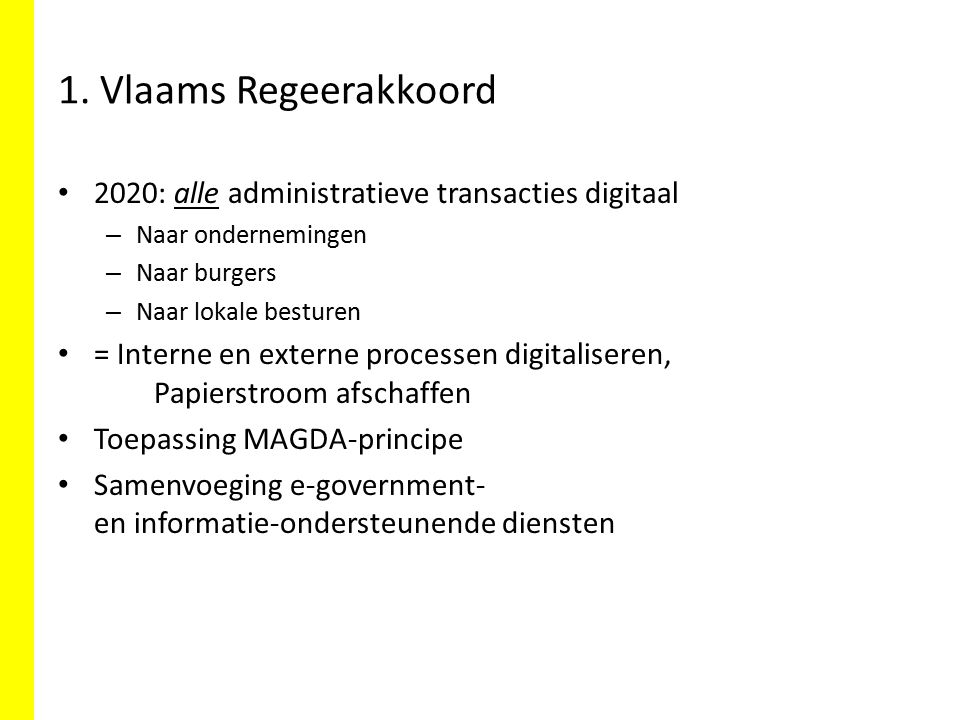 1. Vlaams Regeerakkoord 2020: alle administratieve transacties digitaal. Naar ondernemingen. Naar burgers.