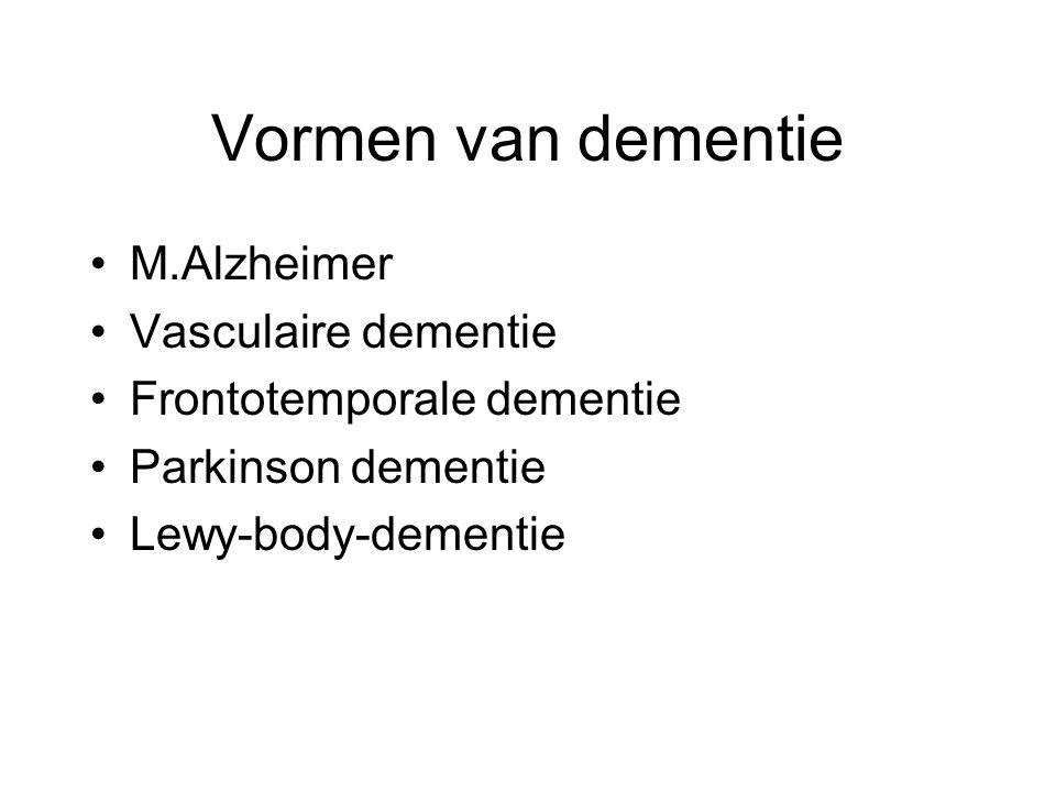 Vormen van dementie M.Alzheimer Vasculaire dementie