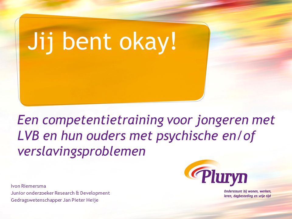 Jij bent okay! Een competentietraining voor jongeren met LVB en hun ouders met psychische en/of verslavingsproblemen.